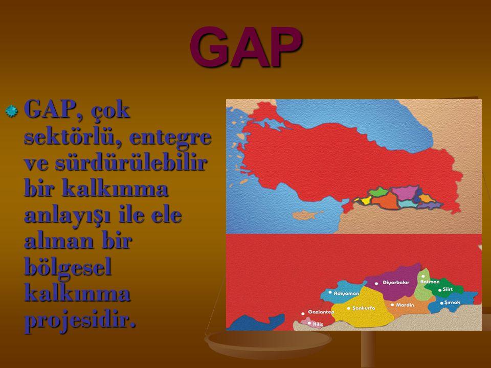 GAP GAP, çok sektörlü, entegre ve sürdürülebilir bir kalkınma anlayışı ile ele alınan bir bölgesel kalkınma projesidir.