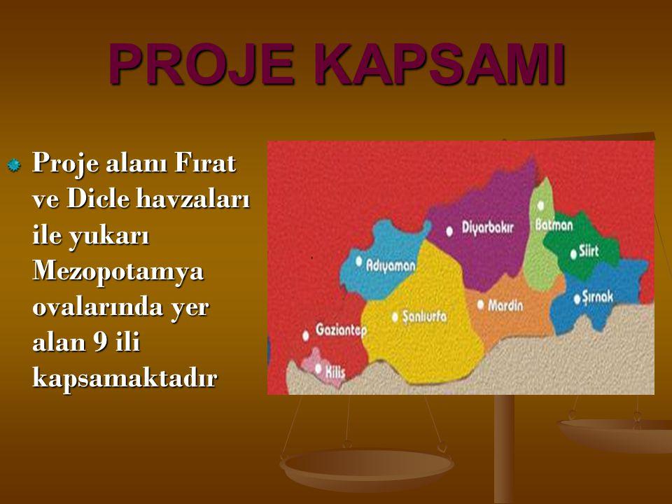 PROJE KAPSAMI Proje alanı Fırat ve Dicle havzaları ile yukarı Mezopotamya ovalarında yer alan 9 ili kapsamaktadır.