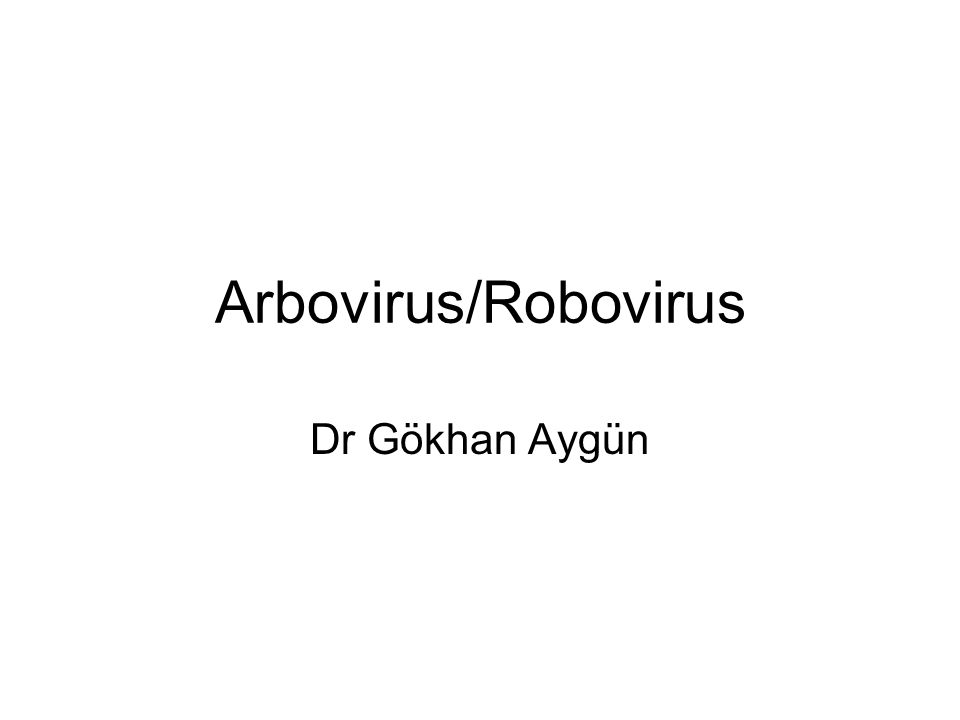 Arbovirus/Robovirus Dr Gökhan Aygün