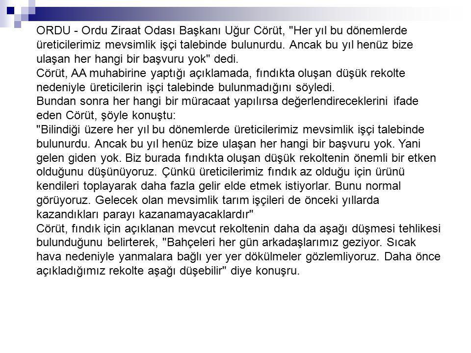 ORDU - Ordu Ziraat Odası Başkanı Uğur Cörüt, Her yıl bu dönemlerde üreticilerimiz mevsimlik işçi talebinde bulunurdu. Ancak bu yıl henüz bize ulaşan her hangi bir başvuru yok dedi.
