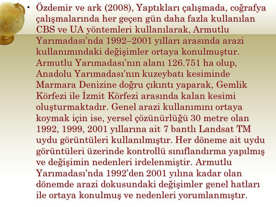 Özdemir ve ark (2008), Yaptıkları çalışmada, coğrafya çalışmalarında her geçen gün daha fazla kullanılan CBS ve UA yöntemleri kullanılarak, Armutlu Yarımadası'nda 1992–2001 yılları arasında arazi kullanımındaki değişimler ortaya konulmuştur.