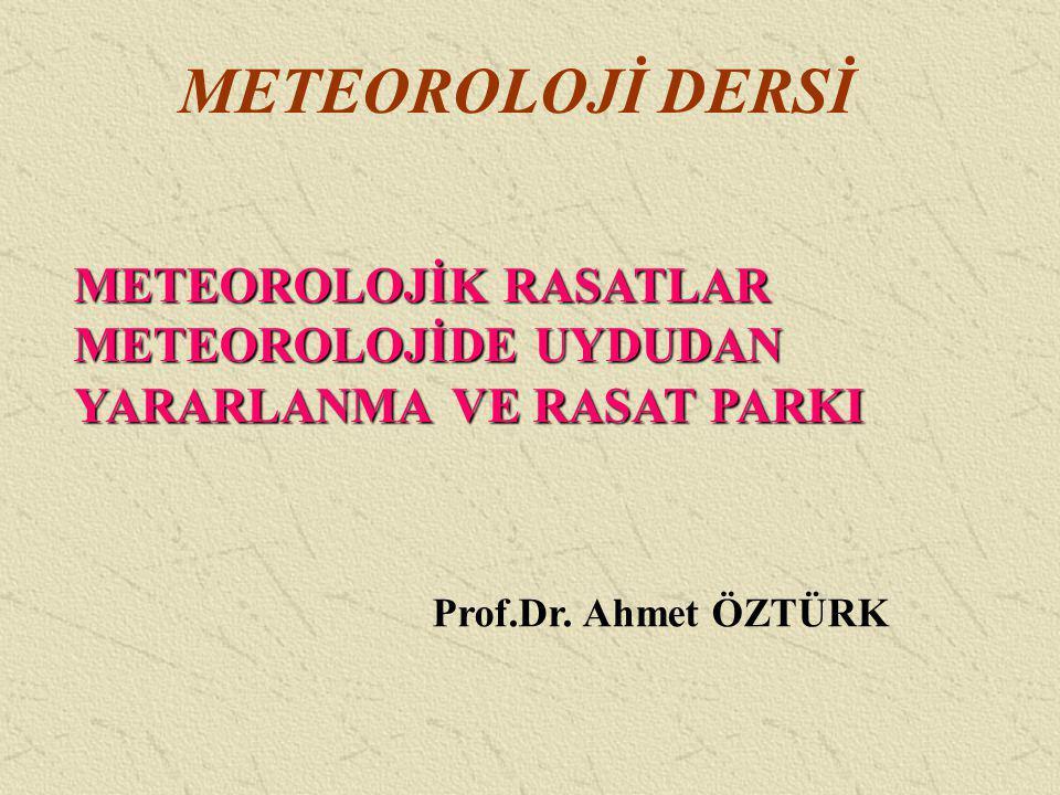 METEOROLOJİ DERSİ METEOROLOJİK RASATLAR METEOROLOJİDE UYDUDAN YARARLANMA VE RASAT PARKI.
