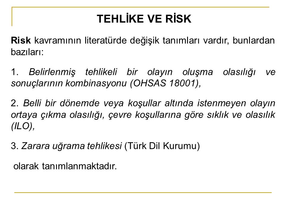 TEHLİKE VE RİSK Risk kavramının literatürde değişik tanımları vardır, bunlardan bazıları: