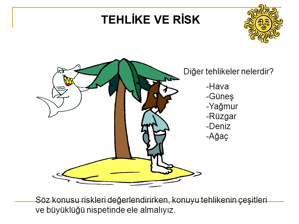 TEHLİKE VE RİSK Diğer tehlikeler nelerdir -Hava -Güneş -Yağmur