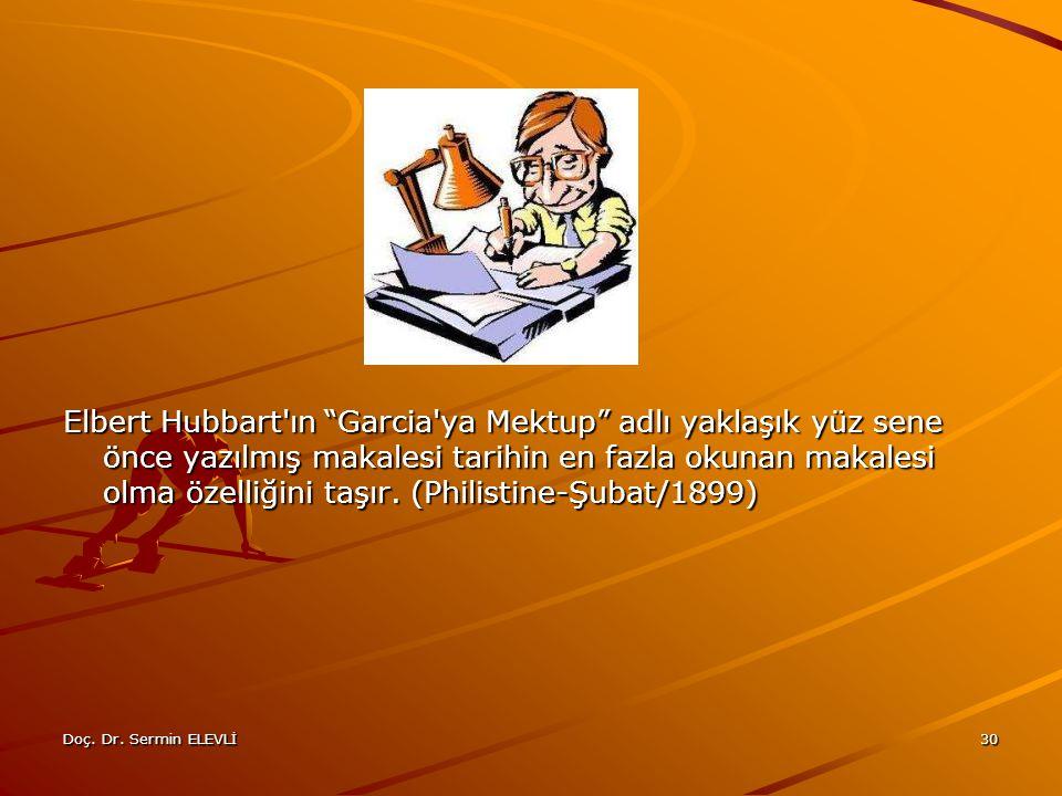 Elbert Hubbart ın Garcia ya Mektup adlı yaklaşık yüz sene önce yazılmış makalesi tarihin en fazla okunan makalesi olma özelliğini taşır. (Philistine-Şubat/1899)