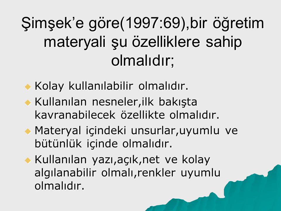 Şimşek'e göre(1997:69),bir öğretim materyali şu özelliklere sahip olmalıdır;
