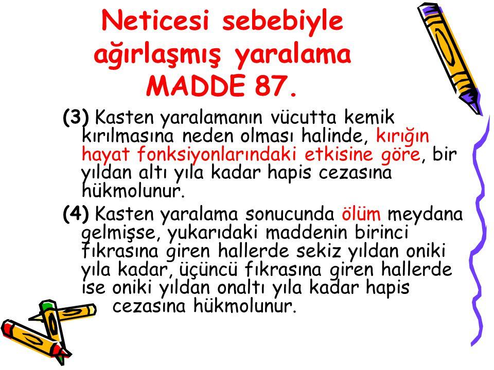 Neticesi sebebiyle ağırlaşmış yaralama MADDE 87.