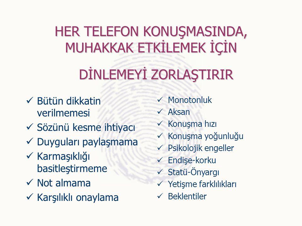HER TELEFON KONUŞMASINDA, MUHAKKAK ETKİLEMEK İÇİN