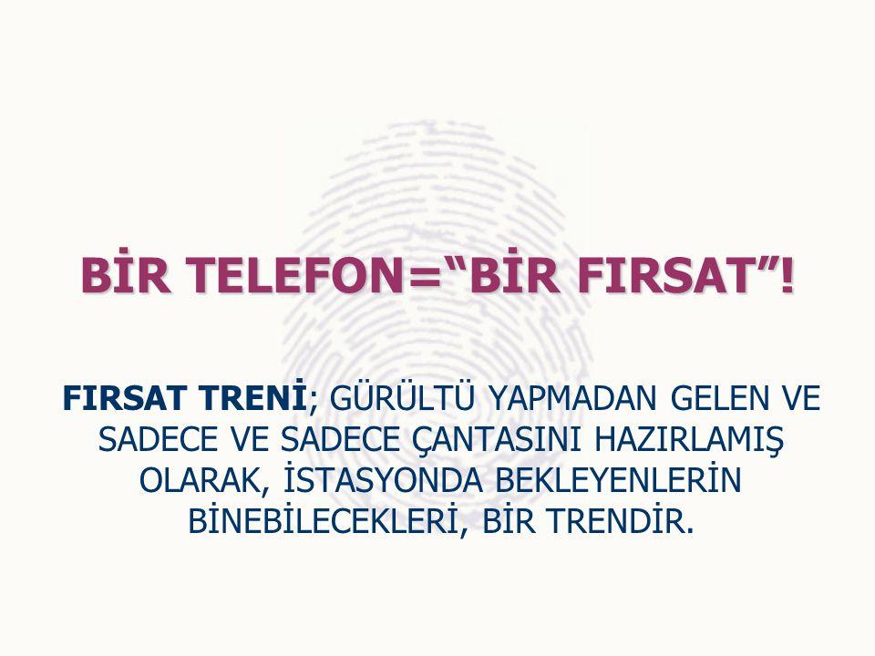 BİR TELEFON= BİR FIRSAT !