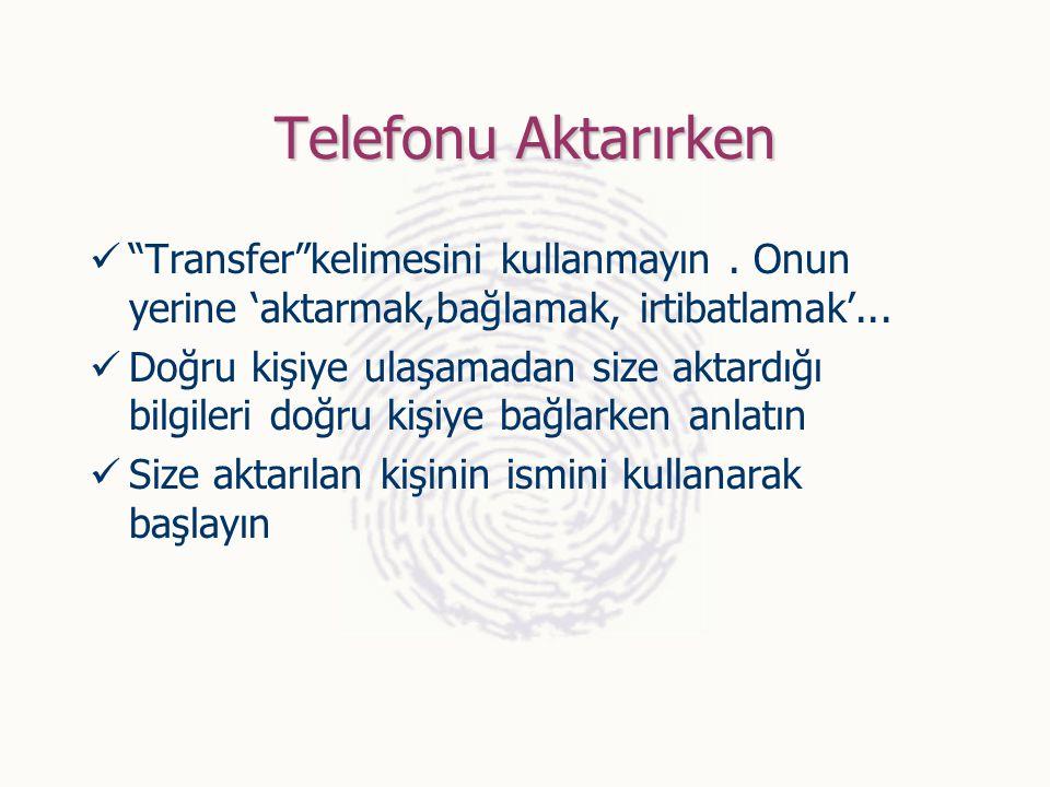 Telefonu Aktarırken Transfer kelimesini kullanmayın . Onun yerine 'aktarmak,bağlamak, irtibatlamak'...