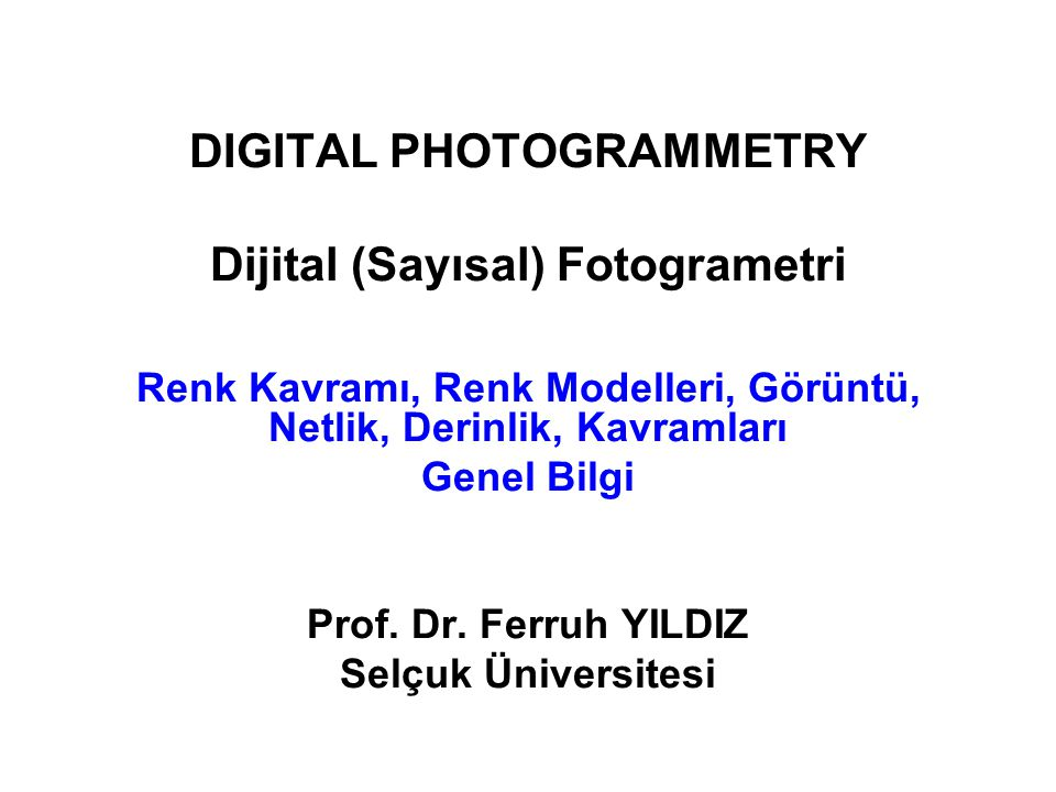 DIGITAL PHOTOGRAMMETRY Dijital (Sayısal) Fotogrametri