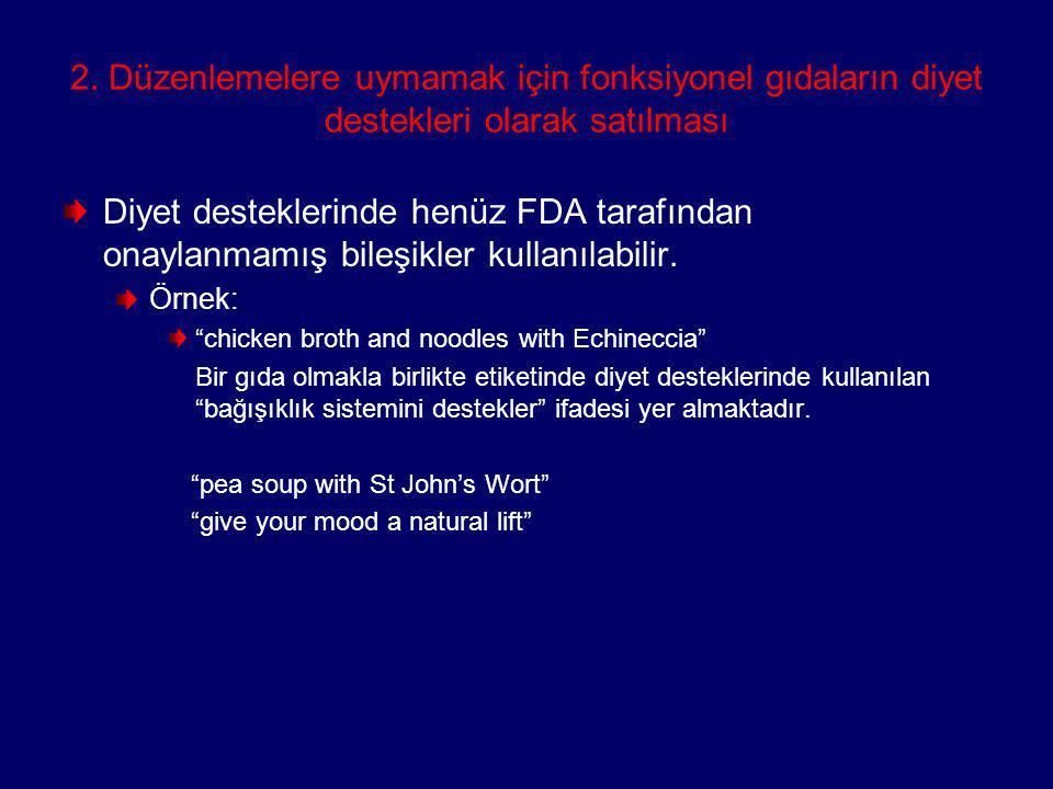 2. Düzenlemelere uymamak için fonksiyonel gıdaların diyet destekleri olarak satılması