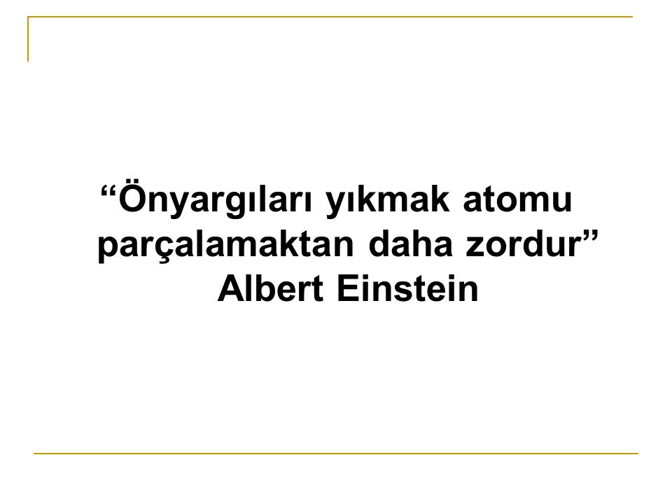 Önyargıları yıkmak atomu parçalamaktan daha zordur Albert Einstein