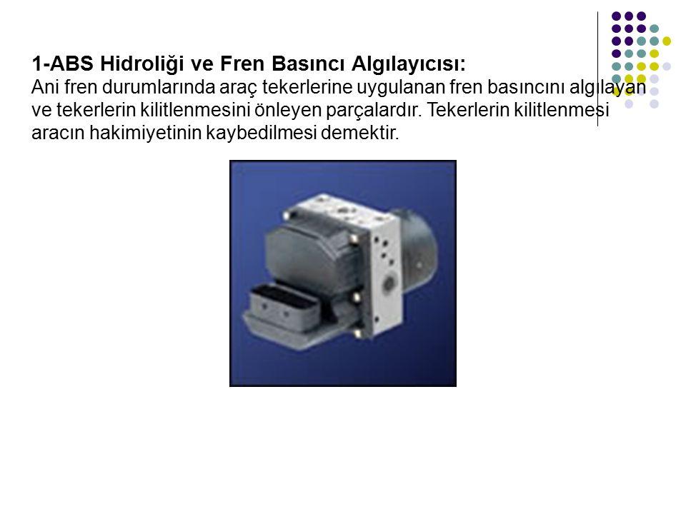 1-ABS Hidroliği ve Fren Basıncı Algılayıcısı: Ani fren durumlarında araç tekerlerine uygulanan fren basıncını algılayan ve tekerlerin kilitlenmesini önleyen parçalardır.
