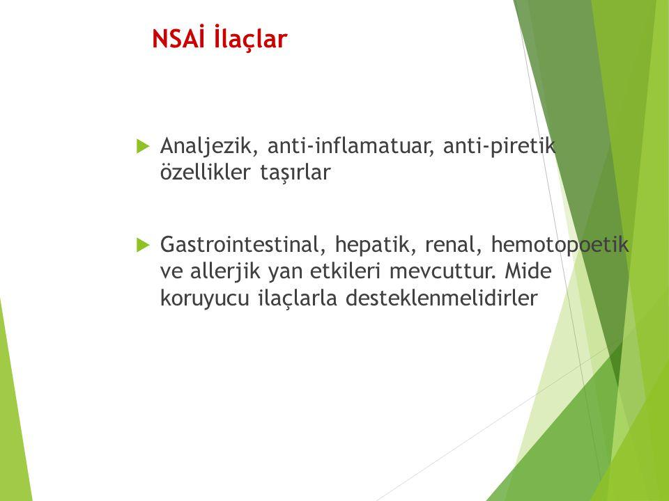 NSAİ İlaçlar Analjezik, anti-inflamatuar, anti-piretik özellikler taşırlar.