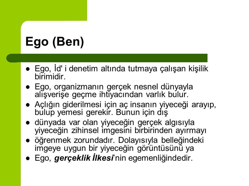 Ego (Ben) Ego, İd i denetim altında tutmaya çalışan kişilik birimidir.