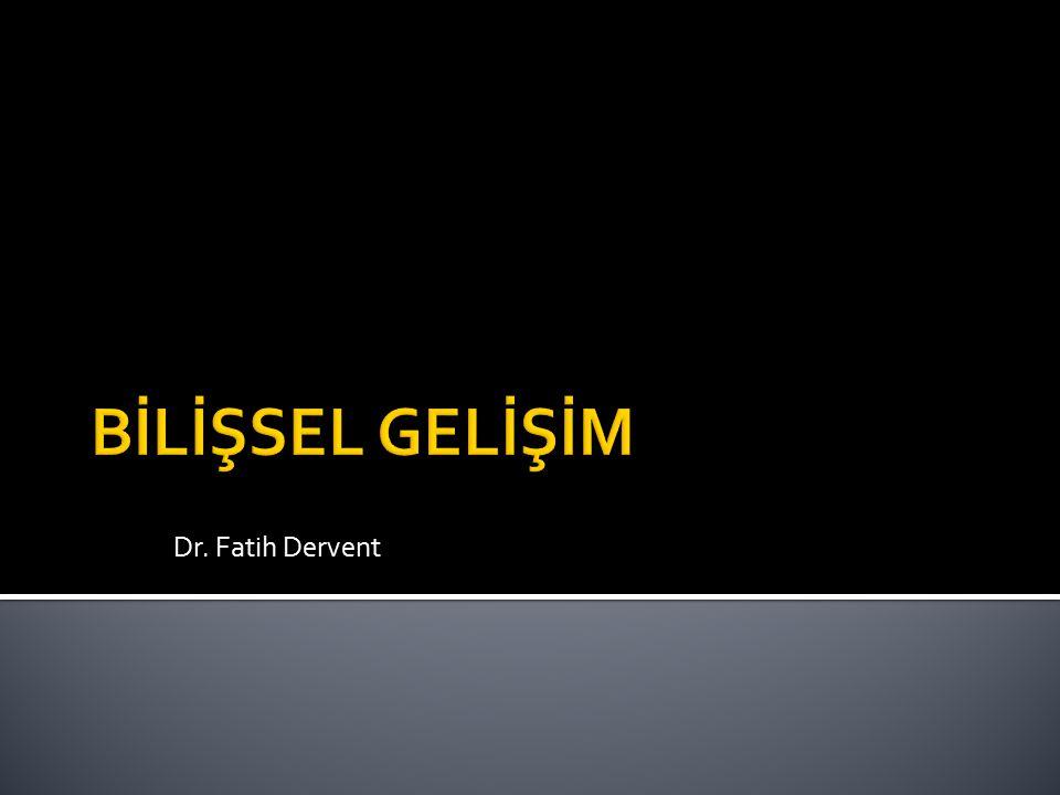 BİLİŞSEL GELİŞİM Dr. Fatih Dervent