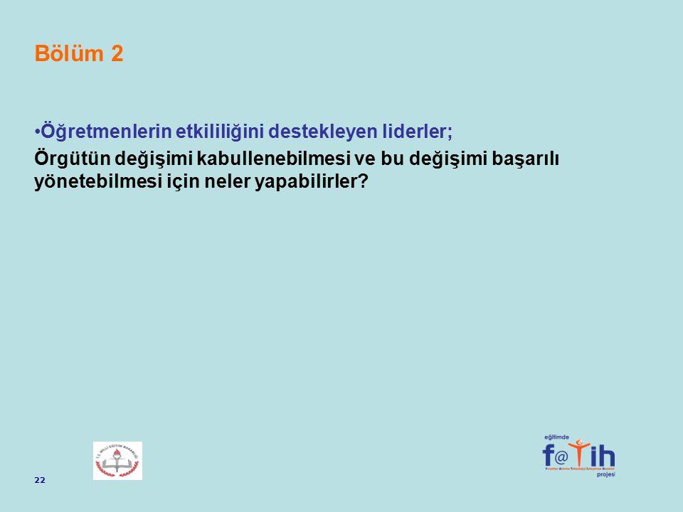 Bölüm 2 Öğretmenlerin etkililiğini destekleyen liderler;