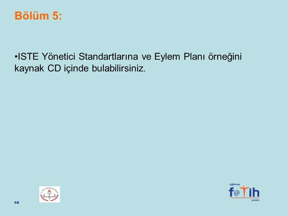 Bölüm 5: ISTE Yönetici Standartlarına ve Eylem Planı örneğini kaynak CD içinde bulabilirsiniz. 68.