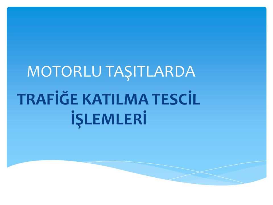 TRAFİĞE KATILMA TESCİL İŞLEMLERİ
