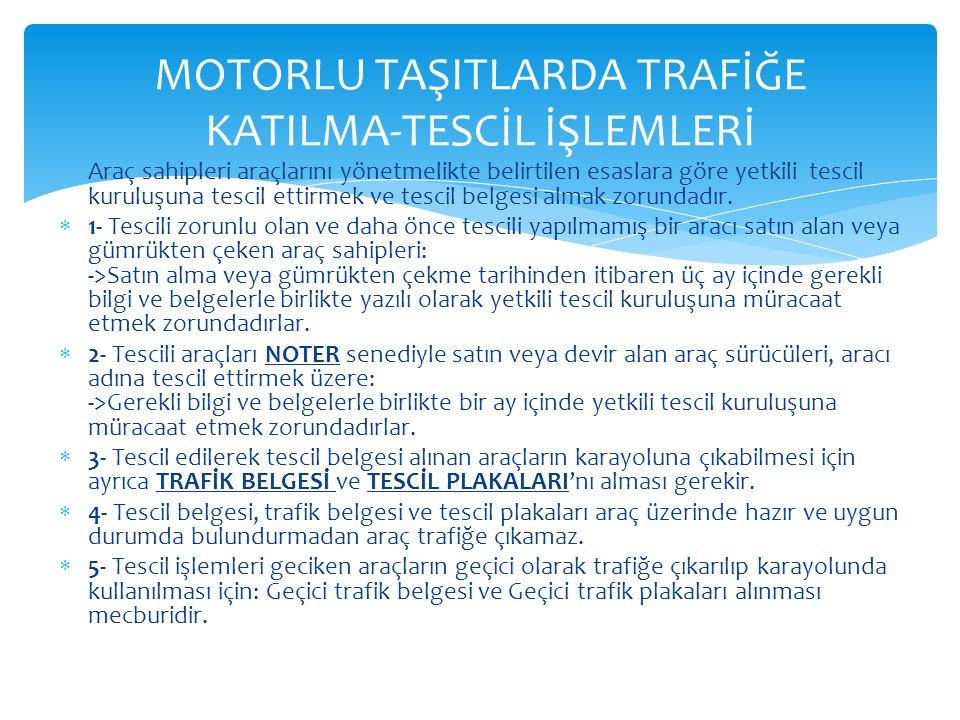 MOTORLU TAŞITLARDA TRAFİĞE KATILMA-TESCİL İŞLEMLERİ