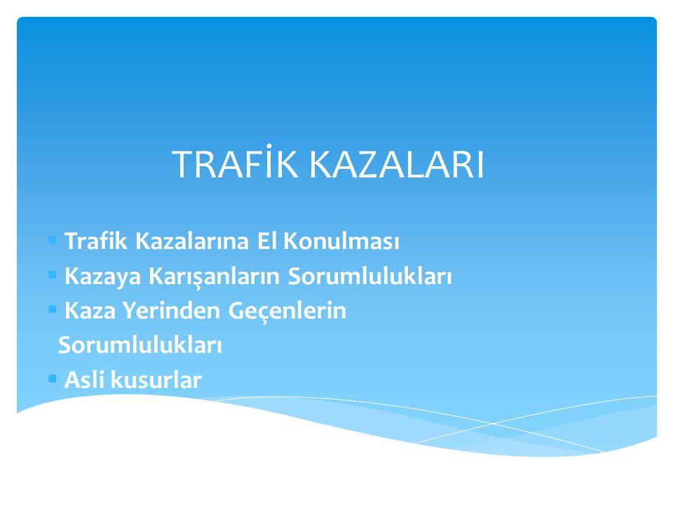 TRAFİK KAZALARI Trafik Kazalarına El Konulması