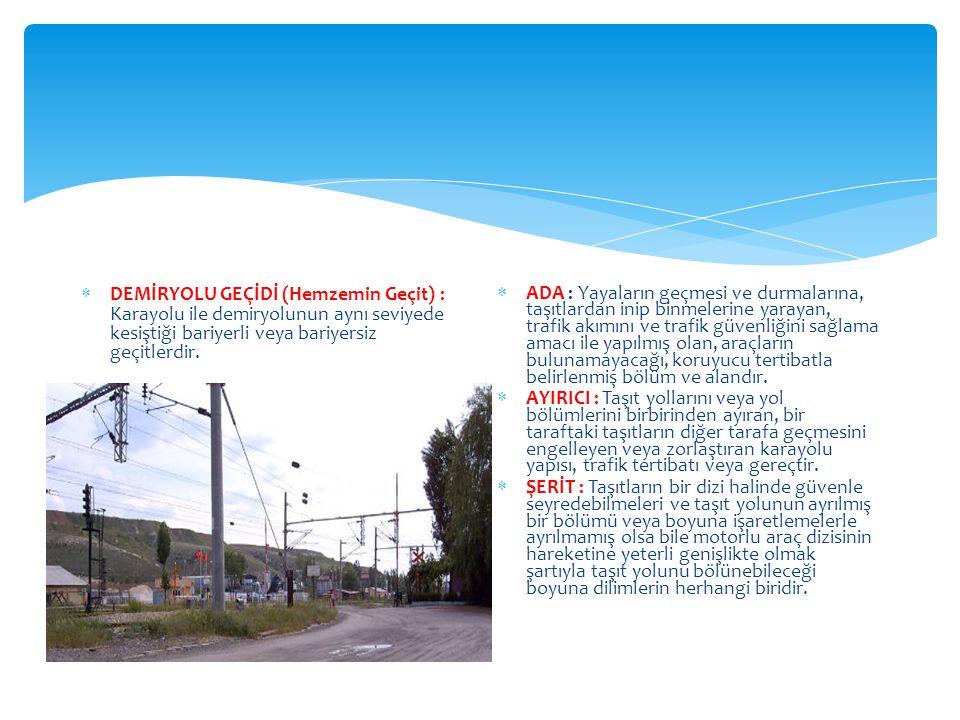 DEMİRYOLU GEÇİDİ (Hemzemin Geçit) : Karayolu ile demiryolunun aynı seviyede kesiştiği bariyerli veya bariyersiz geçitlerdir.