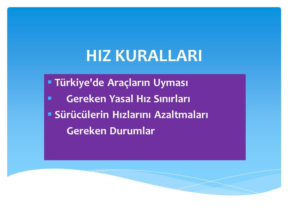 HIZ KURALLARI Türkiye de Araçların Uyması Gereken Yasal Hız Sınırları