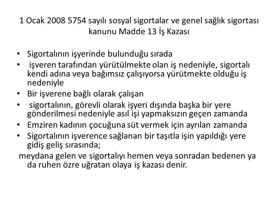 1 Ocak 2008 5754 sayılı sosyal sigortalar ve genel sağlık sigortası kanunu Madde 13 İş Kazası