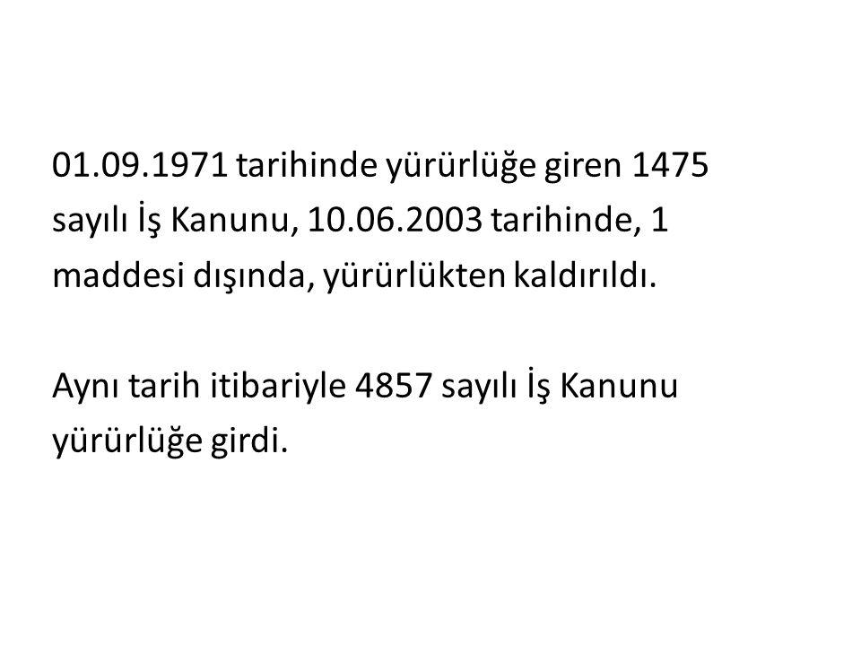01. 09. 1971 tarihinde yürürlüğe giren 1475 sayılı İş Kanunu, 10. 06