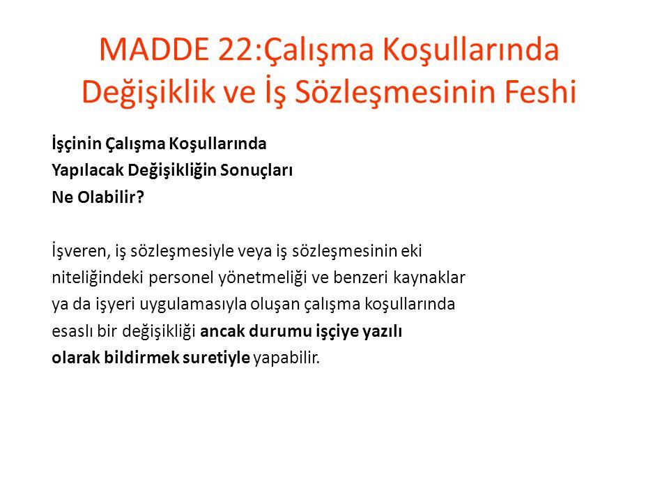 MADDE 22:Çalışma Koşullarında Değişiklik ve İş Sözleşmesinin Feshi