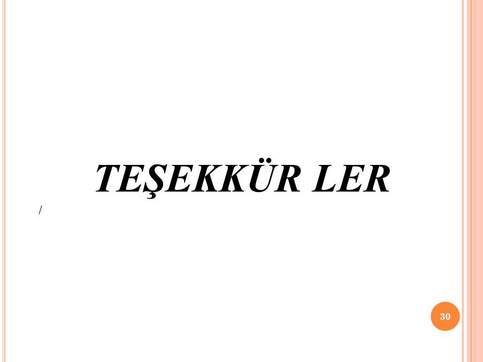 TEŞEKKÜR LER /