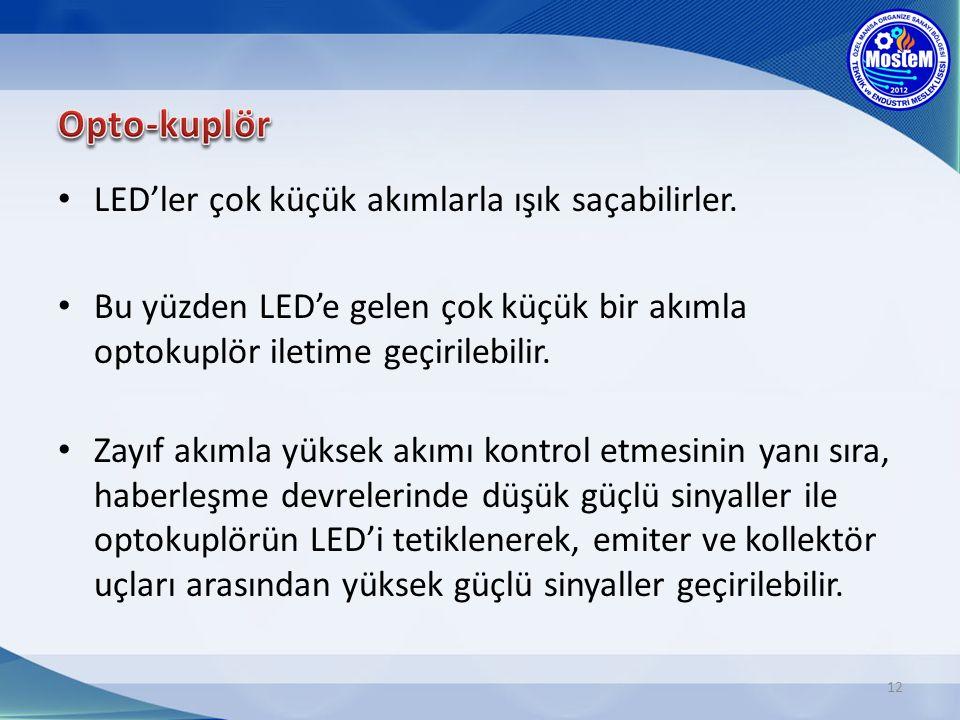 Opto-kuplör LED'ler çok küçük akımlarla ışık saçabilirler.