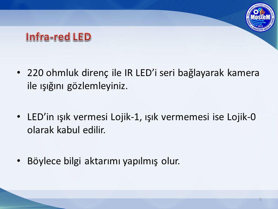 Infra-red LED 220 ohmluk direnç ile IR LED'i seri bağlayarak kamera ile ışığını gözlemleyiniz.