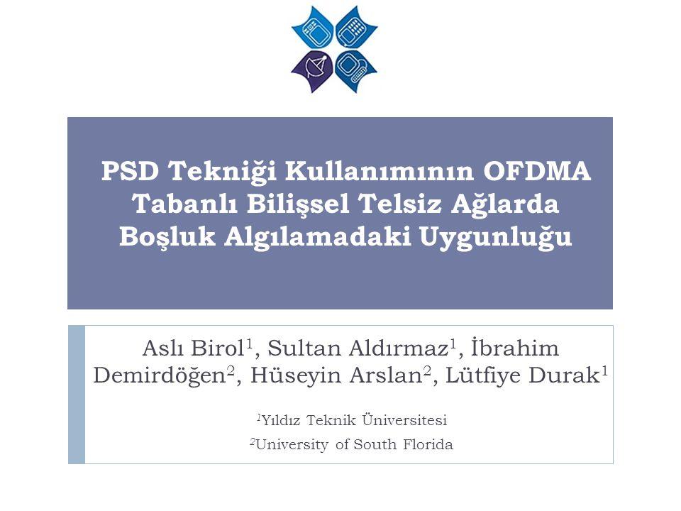 PSD Tekniği Kullanımının OFDMA Tabanlı Bilişsel Telsiz Ağlarda Boşluk Algılamadaki Uygunluğu