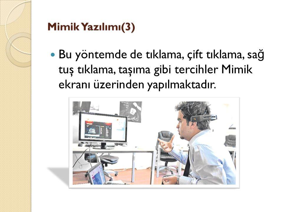 Mimik Yazılımı(3) Bu yöntemde de tıklama, çift tıklama, sağ tuş tıklama, taşıma gibi tercihler Mimik ekranı üzerinden yapılmaktadır.