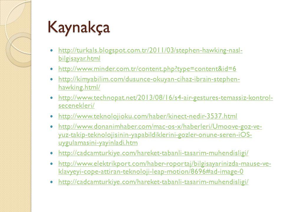 Kaynakça http://turkals.blogspot.com.tr/2011/03/stephen-hawking-nasl- bilgisayar.html. http://www.minder.com.tr/content.php type=content&id=6.