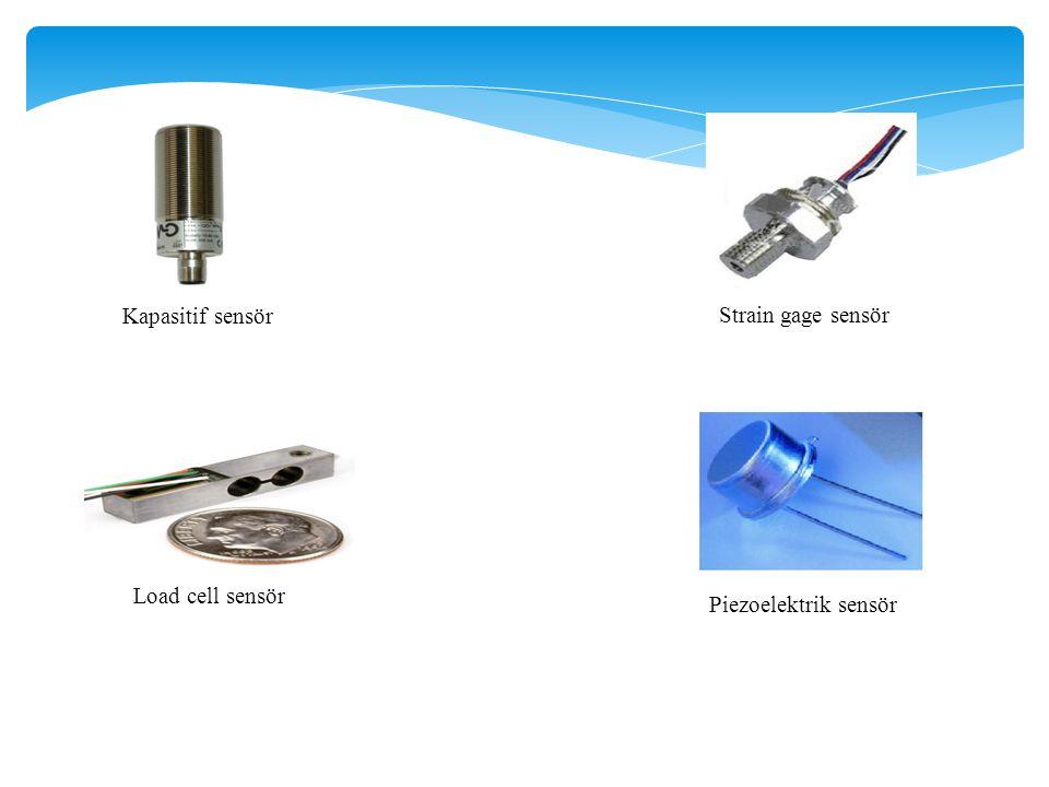 Kapasitif sensör Strain gage sensör Load cell sensör Piezoelektrik sensör