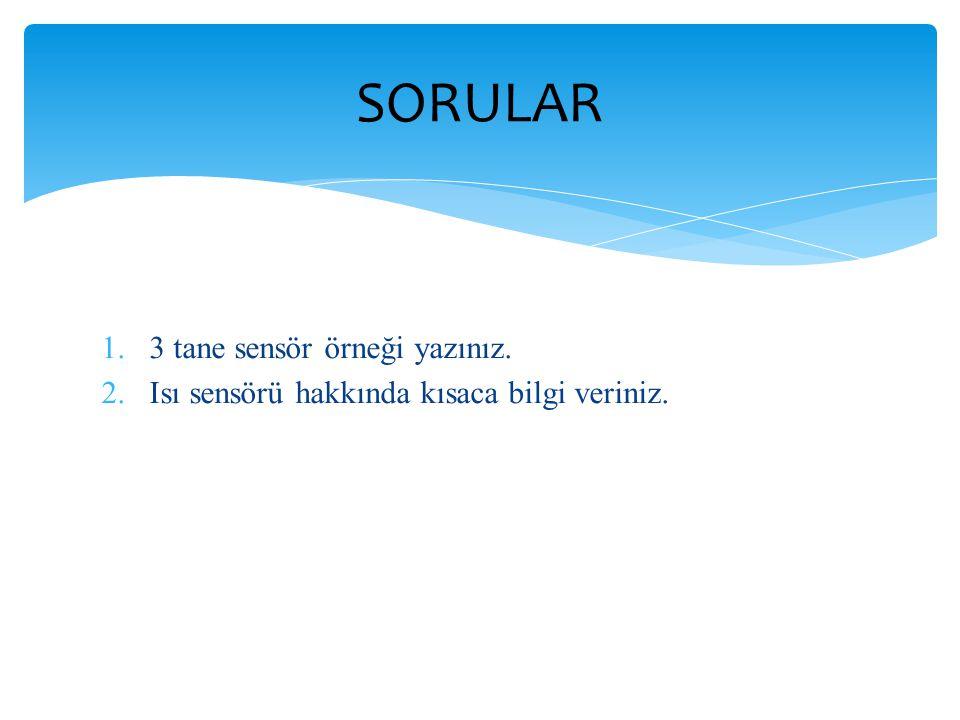 SORULAR 3 tane sensör örneği yazınız.