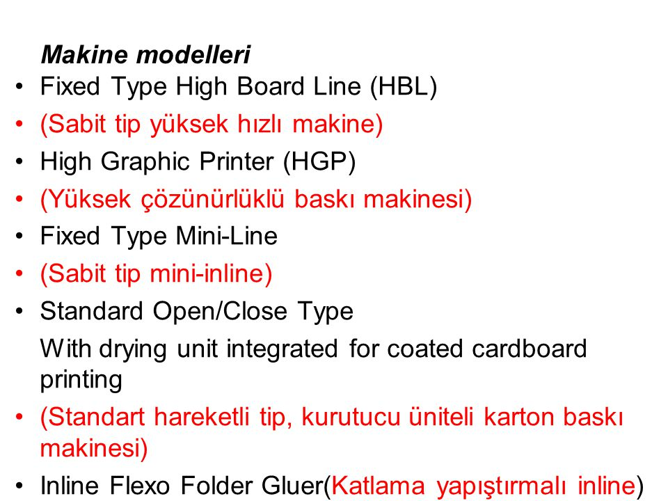Makine modelleri Fixed Type High Board Line (HBL) (Sabit tip yüksek hızlı makine) High Graphic Printer (HGP)