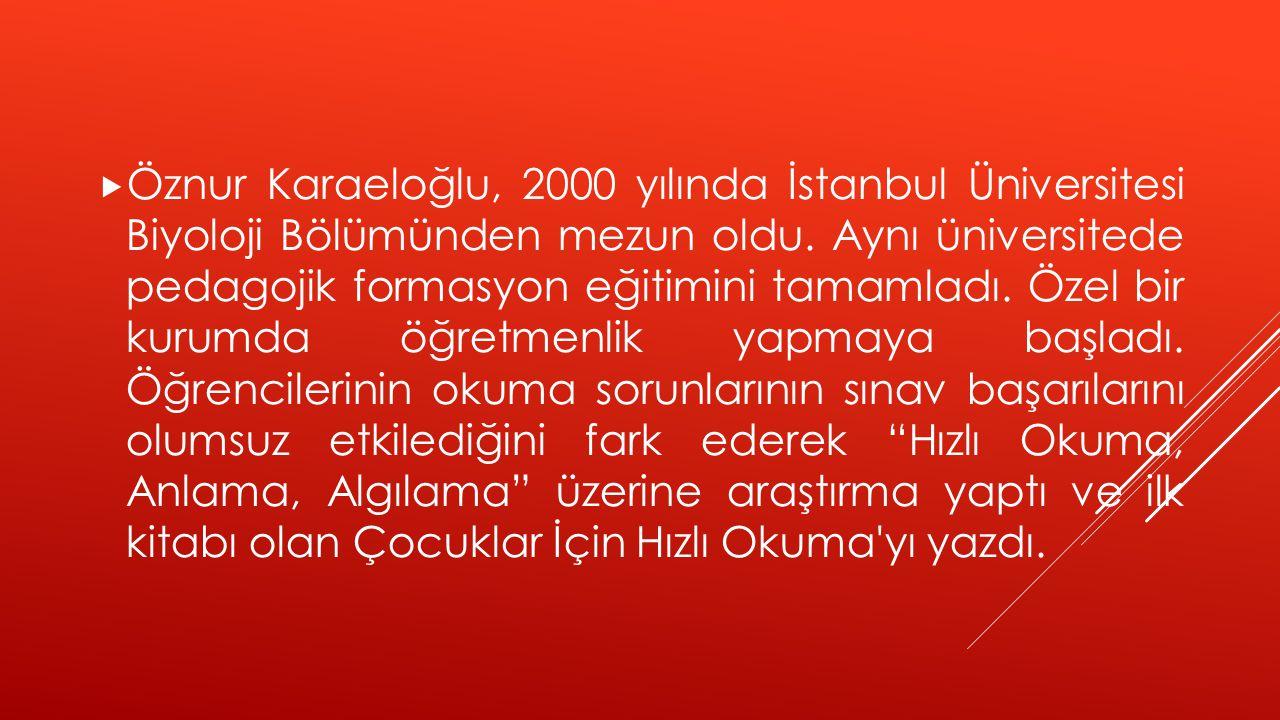Öznur Karaeloğlu, 2000 yılında İstanbul Üniversitesi Biyoloji Bölümünden mezun oldu.