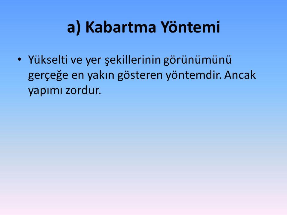 a) Kabartma Yöntemi Yükselti ve yer şekillerinin görünümünü gerçeğe en yakın gösteren yöntemdir.