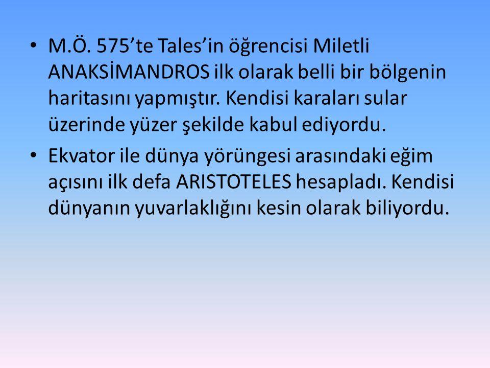 M.Ö. 575'te Tales'in öğrencisi Miletli ANAKSİMANDROS ilk olarak belli bir bölgenin haritasını yapmıştır. Kendisi karaları sular üzerinde yüzer şekilde kabul ediyordu.