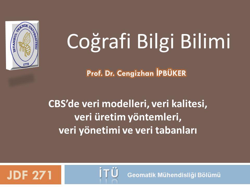 Coğrafi Bilgi Bilimi JDF 271 İTÜ Geomatik Mühendisliği Bölümü