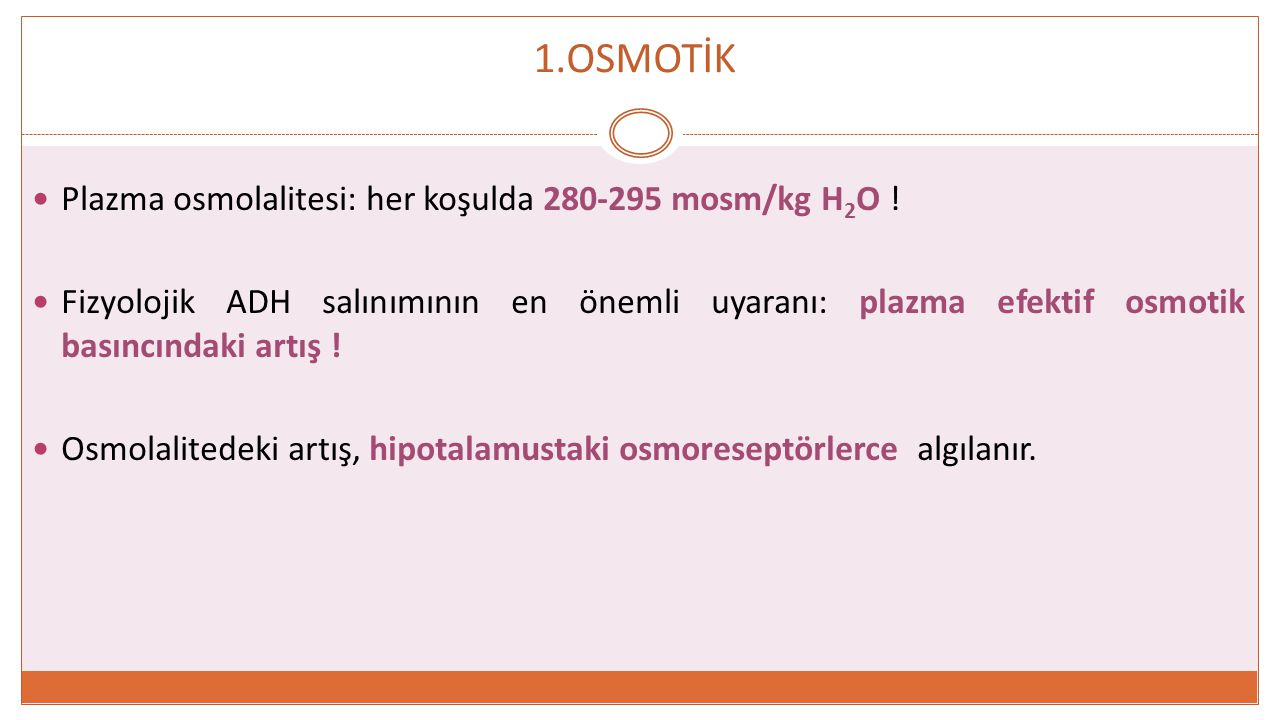 1.OSMOTİK Plazma osmolalitesi: her koşulda 280-295 mosm/kg H2O !