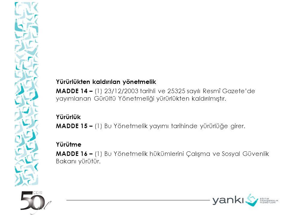 Yürürlükten kaldırılan yönetmelik MADDE 14 – (1) 23/12/2003 tarihli ve 25325 sayılı Resmî Gazete'de yayımlanan Gürültü Yönetmeliği yürürlükten kaldırılmıştır.