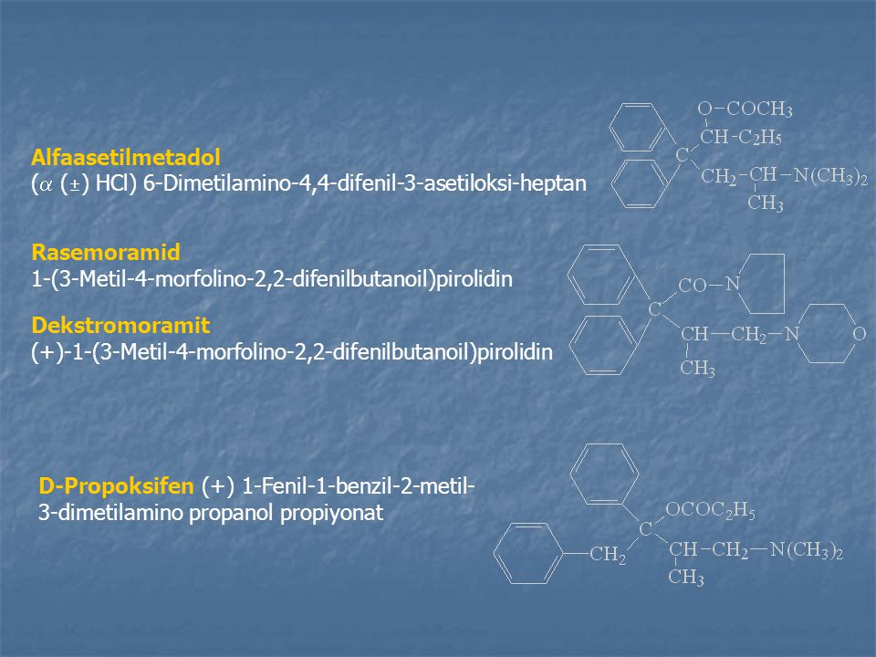Alfaasetilmetadol ( () HCl) 6-Dimetilamino-4,4-difenil-3-asetiloksi-heptan. Rasemoramid. 1-(3-Metil-4-morfolino-2,2-difenilbutanoil)pirolidin.
