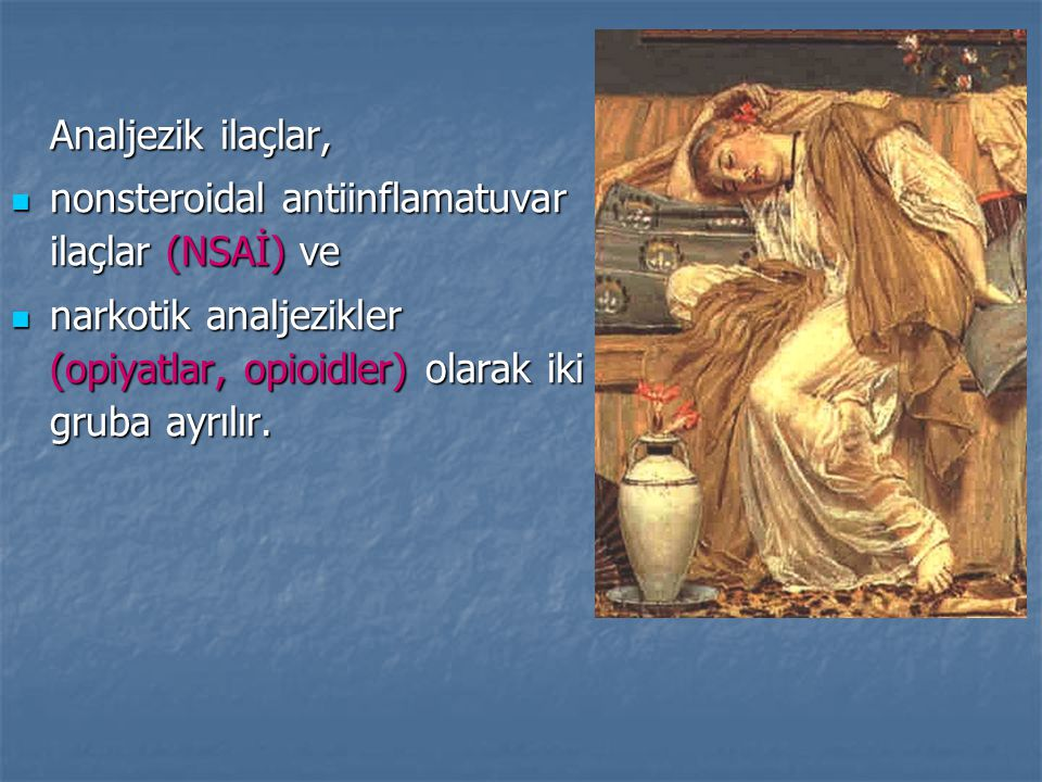 Analjezik ilaçlar, nonsteroidal antiinflamatuvar ilaçlar (NSAİ) ve.