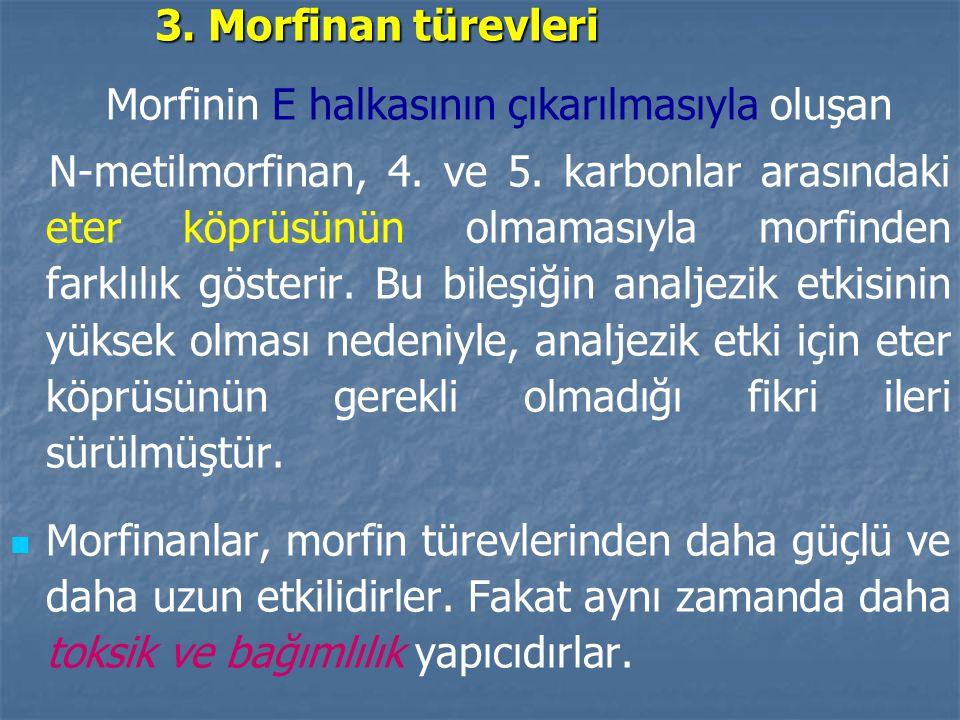 3. Morfinan türevleri Morfinin E halkasının çıkarılmasıyla oluşan.