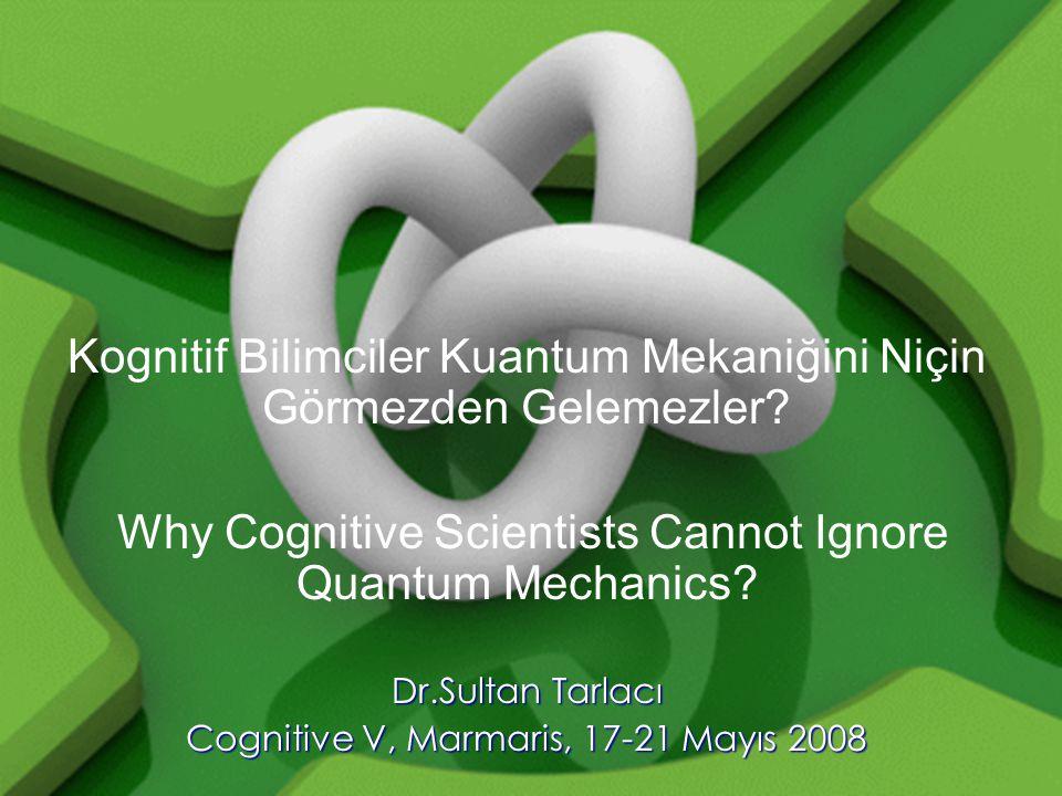 Kognitif Bilimciler Kuantum Mekaniğini Niçin Görmezden Gelemezler
